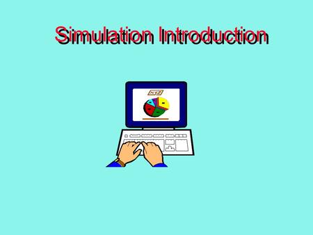 Simulation Introduction. Why Simulate? Risk Free. Innovate and explore alternative strategies and tactics.Risk Free. Innovate and explore alternative.