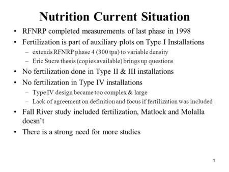 1 Nutrition Current Situation RFNRP completed measurements of last phase in 1998 Fertilization is part of auxiliary plots on Type I Installations –extends.