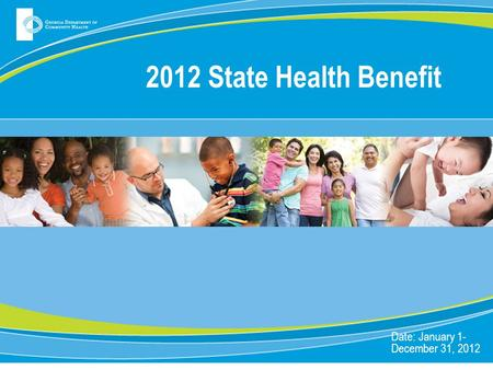 2012 State Health Benefit Date: January 1- December 31, 2012.
