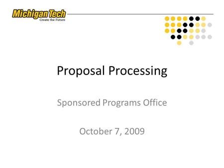 Proposal Processing Sponsored Programs Office October 7, 2009.