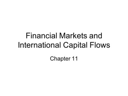 Financial Markets and International Capital Flows Chapter 11.