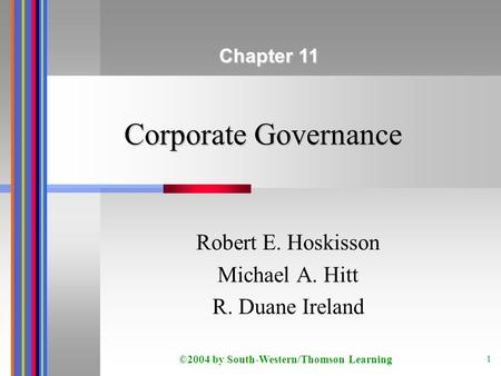 ©2004 by South-Western/Thomson Learning 1 Corporate Governance Robert E. Hoskisson Michael A. Hitt R. Duane Ireland Chapter 11.