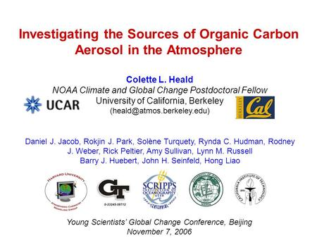 Investigating the Sources of Organic Carbon Aerosol in the Atmosphere Colette L. Heald NOAA Climate and Global Change Postdoctoral Fellow University of.