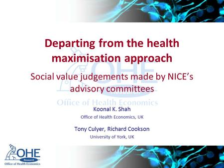 Departing from the health maximisation approach Social value judgements made by NICE's advisory committees Koonal K. Shah Office of Health Economics, UK.