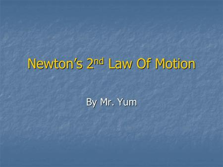 Newton's 2 nd Law Of Motion By Mr. Yum. Newton's 2 nd Law Newton's 2 nd Law is defined as: Newton's 2 nd Law is defined as: F = m x a Where, F = force,