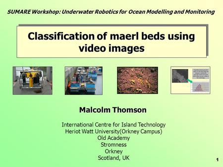 1 Malcolm Thomson International Centre for Island Technology Heriot Watt University(Orkney Campus) Old Academy Stromness Orkney Scotland, UK SUMARE Workshop: