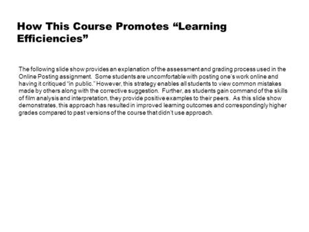 "How This Course Promotes ""Learning Efficiencies"" The following slide show provides an explanation of the assessment and grading process used in the Online."