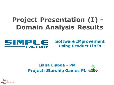 Software IMprovement using Product LinEs Project Presentation (I) - Domain Analysis Results Liana Lisboa - PM Project: Starship Games PL.