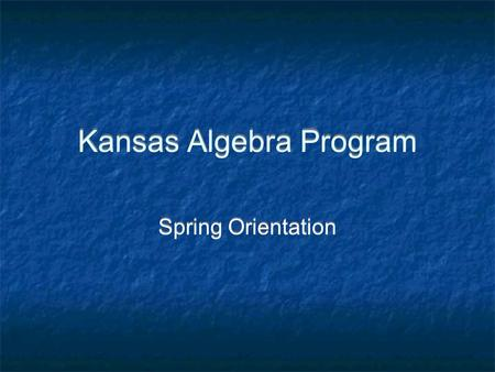 Kansas Algebra Program Spring Orientation. Agenda Student Success - Fall 2008 Reflection Spring outlook Finalize scheduling Spring meetings Student Success.