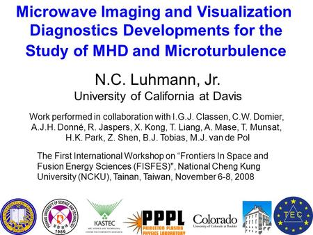 Microwave Imaging and Visualization Diagnostics Developments for the Study of MHD and Microturbulence N.C. Luhmann, Jr. University of California at Davis.