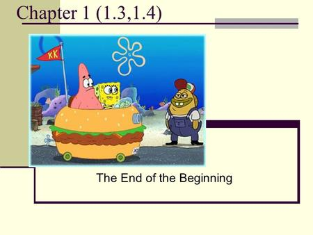 Chapter 1 (1.3,1.4) The End of the Beginning. 1.3 Multiply and Divide Multiplication = Repeated addition of the same number 2 times 3 = 2 + 2 + 2 The.