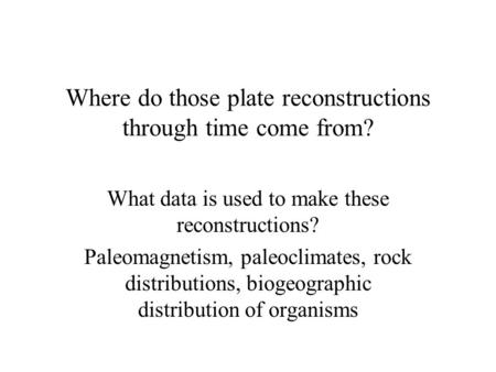 Where do those plate reconstructions through time come from?