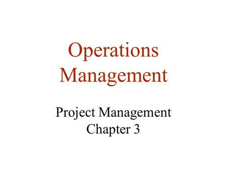 Operations Management Project Management Chapter 3.
