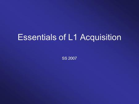 Essentials of L1 Acquisition SS 2007. When does language acquisition begin?