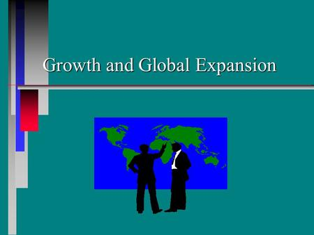 Growth and Global Expansion. Learning Objectives n n Identify the expansion strategy that a service firm is using. n n Discuss the nature of franchising.