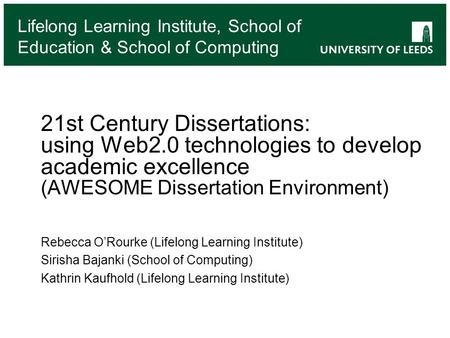 Lifelong Learning Institute, School of Education & School of Computing 21st Century Dissertations: using Web2.0 technologies to develop academic excellence.