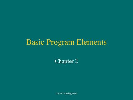 CS 117 Spring 2002 Basic Program Elements Chapter 2.