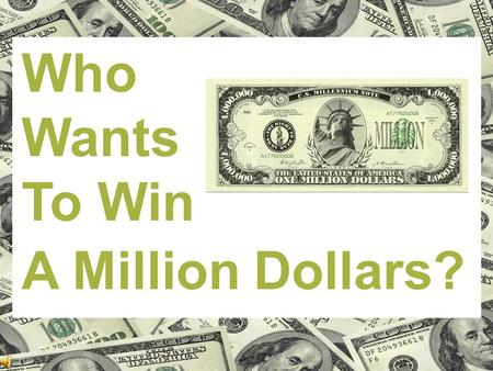 Who Wants To Win A Million Dollars?. Question Text Points 15. 1,500 14. 1,400 13. 1,300 12. 1,200 11. 1,100 10. 1,000 9. 900 8. 800 7. 700 6. 600 5. 500.