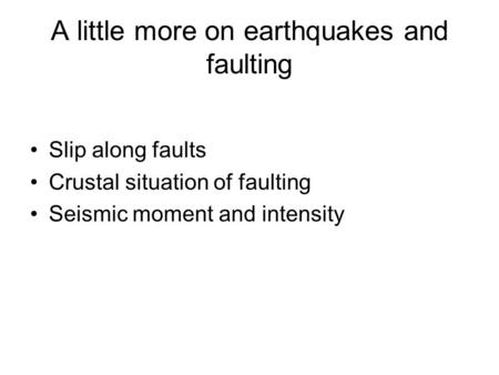 A little more on earthquakes and faulting