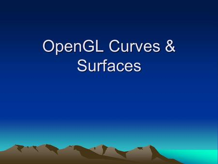OpenGL Curves & Surfaces. Where u varies in some domain (say [0,1]). A Bezier surface patch is a vector-valued function of two variables Evaluators A.