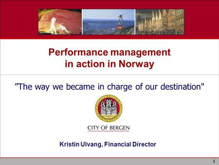 "Performance management in action in Norway ""The way we became in charge of our destination Kristin Ulvang, Financial Director 1."