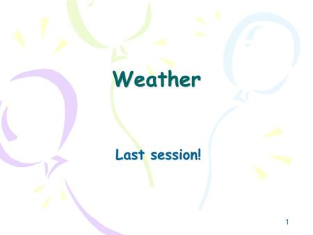 Weather Last session!.