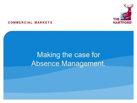 Making the case for Absence Management.. 3989 NS 10/10 Copyright © 2010 by The Hartford. All rights reserved. No part of this document may be published.