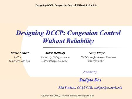A Pragmatic Approach towards the Improvement of Performance of Ad Hoc Routing Protocols Designing DCCP: Congestion Control Without Reliability CS595F (Fall.