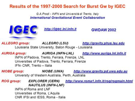G.A.Prodi - INFN and Università di Trento, Italy International Gravitational Event Collaboration  igec.lnl.infn.it ALLEGRO group:ALLEGRO (LSU)http://gravity.phys.lsu.edu.