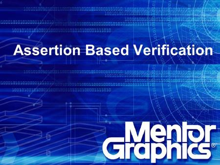 1 Assertion Based Verification 2 The Design and Verification Gap  The number of transistors on a chip increases approximately 58% per year, according.