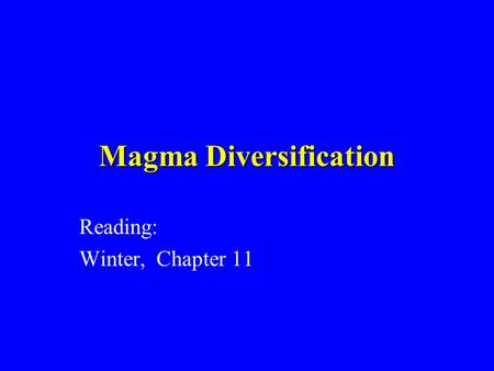 Magma Diversification Reading: Winter, Chapter 11.