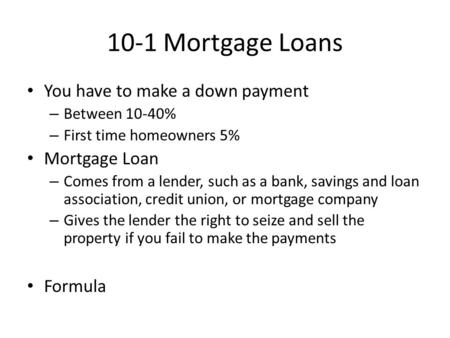 10-1 Mortgage Loans You have to make a down payment Mortgage Loan