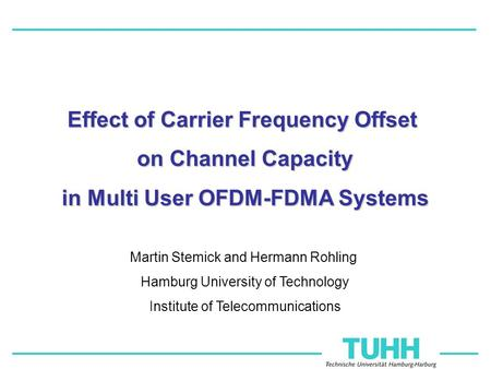 Martin Stemick and Hermann Rohling Hamburg University of Technology Institute of Telecommunications Effect of Carrier Frequency Offset on Channel Capacity.