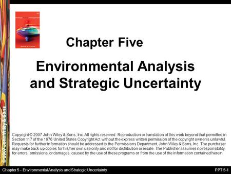 © 2007 John Wiley & Sons Chapter 5 - Environmental Analysis and Strategic UncertaintyPPT 5-1 Environmental Analysis and Strategic Uncertainty Chapter Five.