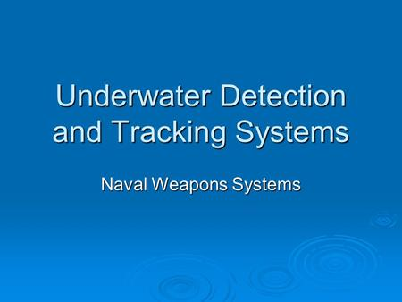 Underwater Detection and Tracking Systems Naval Weapons Systems.