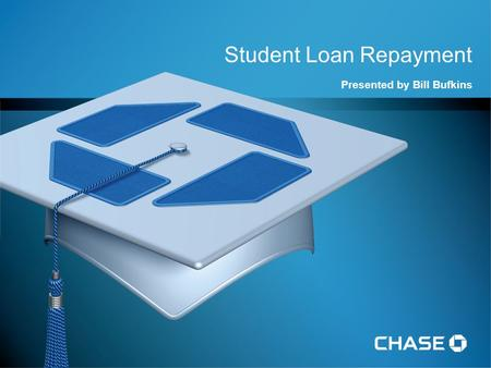 Student Loan Repayment Presented by Bill Bufkins.