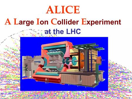 ALICE A L arge I on C ollider E xperiment at the LHC.