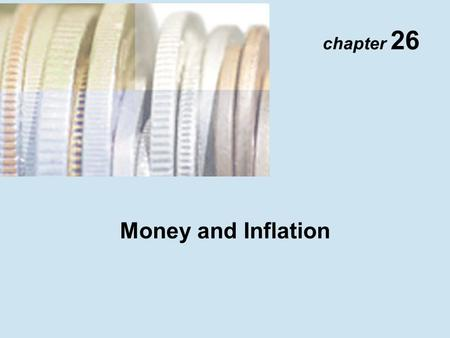 "Chapter 26 Money and Inflation. Copyright © 2001 Addison Wesley Longman TM 26- 2 Money and Inflation: The Evidence ""Inflation is Always and Everywhere."