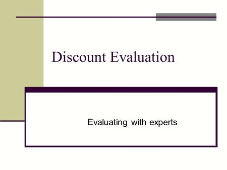 Discount Evaluation Evaluating with experts. Agenda Online collaboration tools Heuristic Evaluation Perform HE on each other's prototypes Cognitive Walkthrough.
