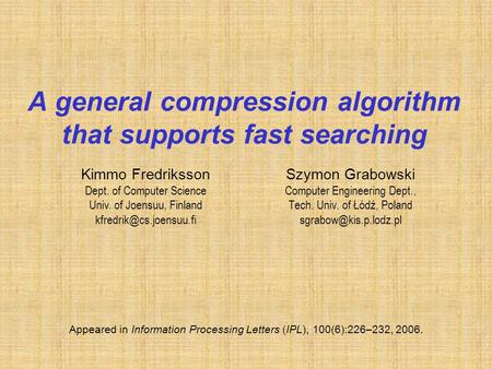 A general compression algorithm that supports fast searching Szymon Grabowski Computer Engineering Dept., Tech. Univ. of Łódź, Poland