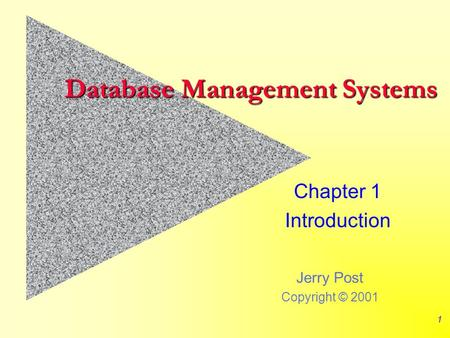 Jerry Post Copyright © 2001 1 Database Management Systems Chapter 1 Introduction.
