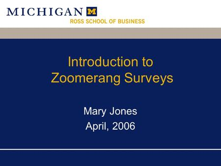 Introduction to Zoomerang Surveys Mary Jones April, 2006.