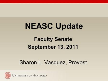 NEASC Update Faculty Senate September 13, 2011 Sharon L. Vasquez, Provost.