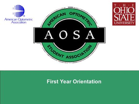 First Year Orientation. AOSA Mission The AOSA acts as a link between Optometry Students and Organized Optometry Educate Students on Current Optometric.