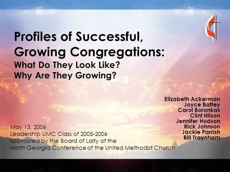 Profiles of Successful, Growing Congregations: What Do They Look Like? Why Are They Growing? Elizabeth Ackerman Joyce Battey Carol Boronkas Clint Hilson.