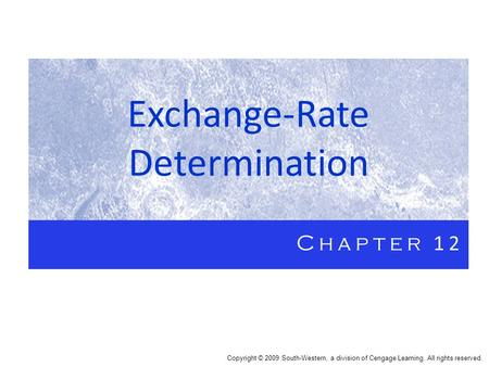 Exchange-Rate Determination Chapter 12 Copyright © 2009 South-Western, a division of Cengage Learning. All rights reserved.