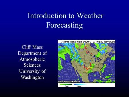 Introduction to Weather Forecasting Cliff Mass Department of Atmospheric Sciences University of Washington.