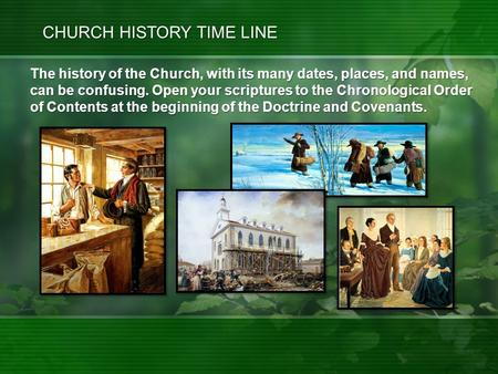 The history of the Church, with its many dates, places, and names, can be confusing. Open your scriptures to the Chronological Order of Contents at the.