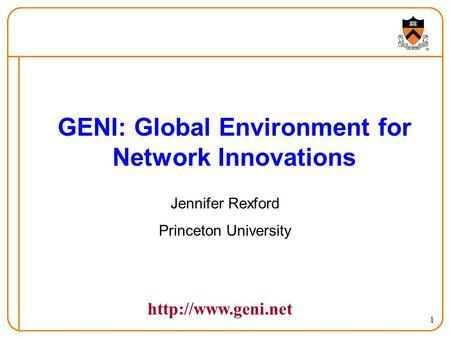 1 GENI: Global Environment for Network Innovations Jennifer Rexford Princeton University