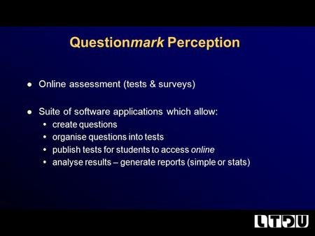 Questionmark Perception Online assessment (tests & surveys) Suite of software applications which allow:  create questions  organise questions into tests.